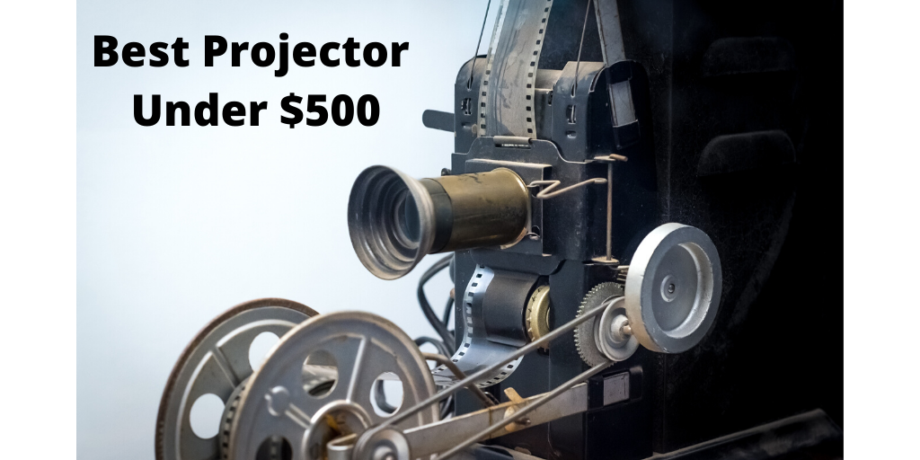 Best Projector Under $500 For A Great Viewing Experience ...